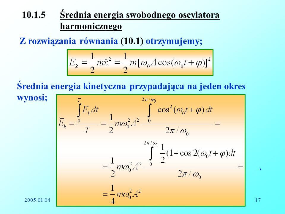 2005.01.04Reinhard Kulessa17 10.1.5 Średnia energia swobodnego oscylatora harmonicznego Z rozwiązania równania (10.1) otrzymujemy; Średnia energia kin