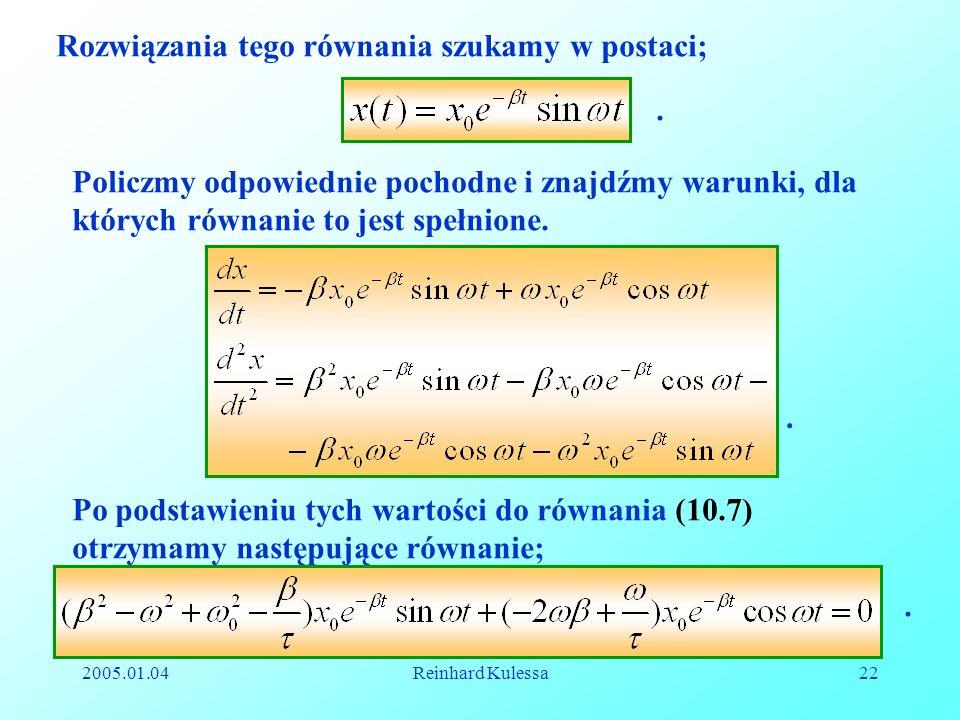 2005.01.04Reinhard Kulessa22 Rozwiązania tego równania szukamy w postaci;. Policzmy odpowiednie pochodne i znajdźmy warunki, dla których równanie to j