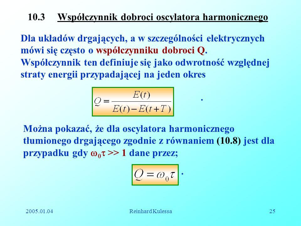 2005.01.04Reinhard Kulessa25 10.3 Współczynnik dobroci oscylatora harmonicznego Dla układów drgających, a w szczególności elektrycznych mówi się częst