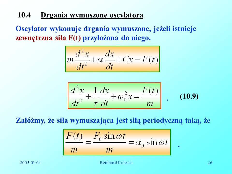 2005.01.04Reinhard Kulessa26 10.4 Drgania wymuszone oscylatora Oscylator wykonuje drgania wymuszone, jeżeli istnieje zewnętrzna siła F(t) przyłożona d