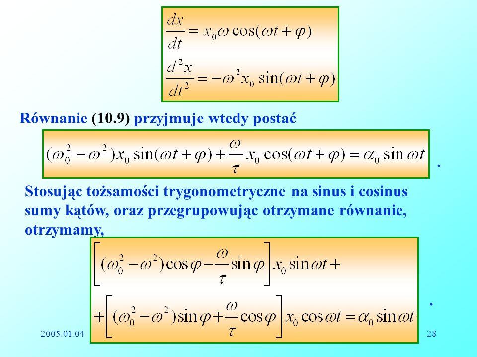 2005.01.04Reinhard Kulessa28 Równanie (10.9) przyjmuje wtedy postać. Stosując tożsamości trygonometryczne na sinus i cosinus sumy kątów, oraz przegrup