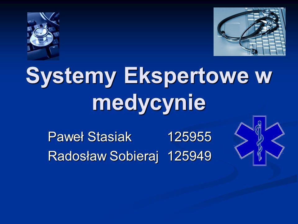 Systemy Ekspertowe w medycynie Paweł Stasiak125955 Radosław Sobieraj 125949