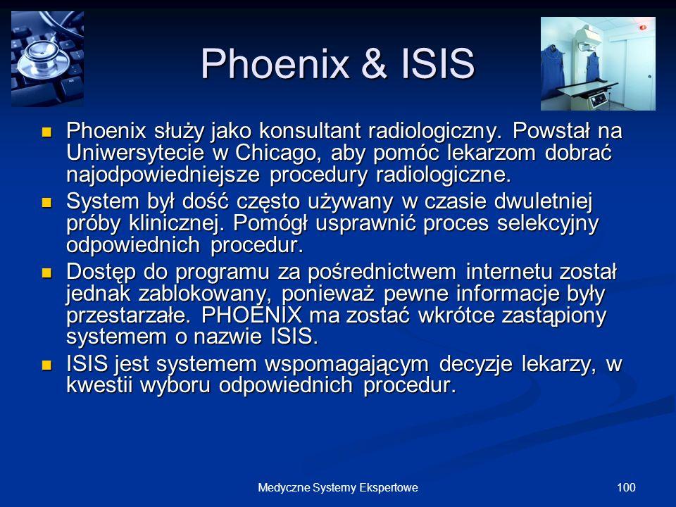 100Medyczne Systemy Ekspertowe Phoenix & ISIS Phoenix służy jako konsultant radiologiczny. Powstał na Uniwersytecie w Chicago, aby pomóc lekarzom dobr