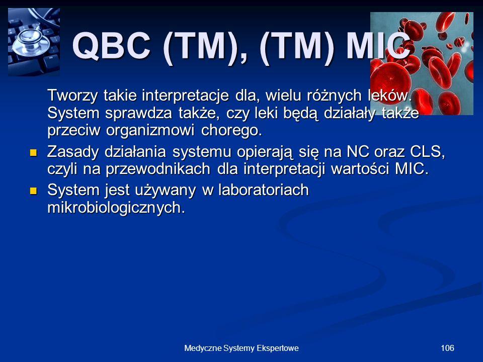 106Medyczne Systemy Ekspertowe QBC (TM), (TM) MIC Tworzy takie interpretacje dla, wielu różnych leków. System sprawdza także, czy leki będą działały t