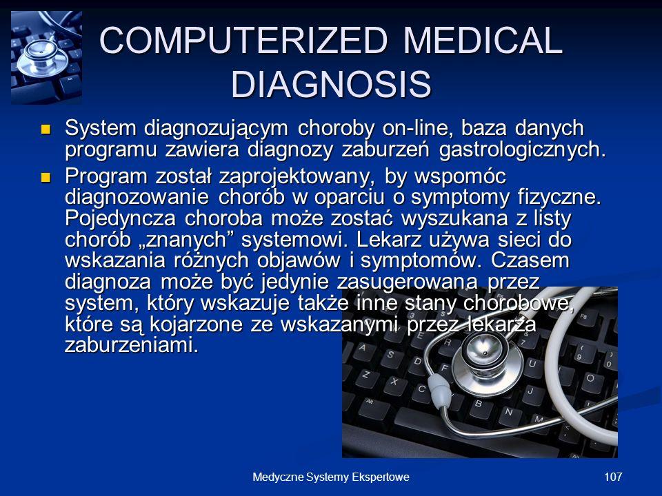107Medyczne Systemy Ekspertowe COMPUTERIZED MEDICAL DIAGNOSIS System diagnozującym choroby on-line, baza danych programu zawiera diagnozy zaburzeń gas