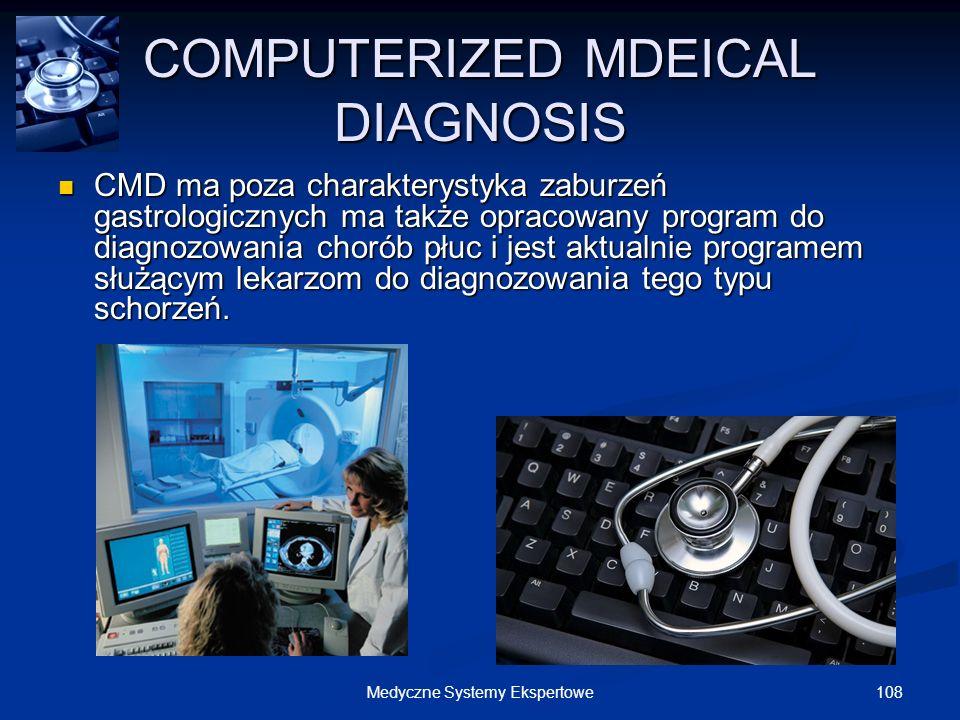 108Medyczne Systemy Ekspertowe COMPUTERIZED MDEICAL DIAGNOSIS CMD ma poza charakterystyka zaburzeń gastrologicznych ma także opracowany program do dia
