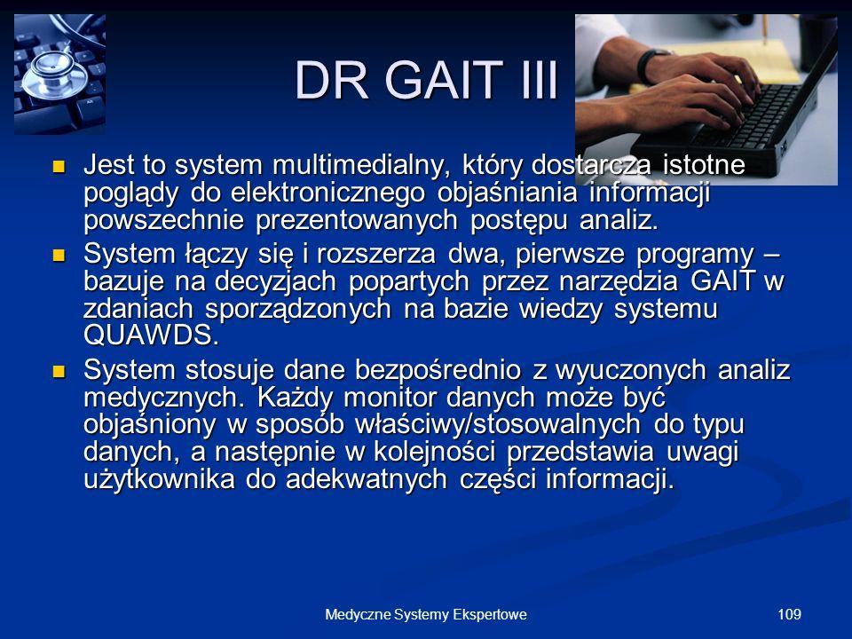 109Medyczne Systemy Ekspertowe DR GAIT III Jest to system multimedialny, który dostarcza istotne poglądy do elektronicznego objaśniania informacji pow