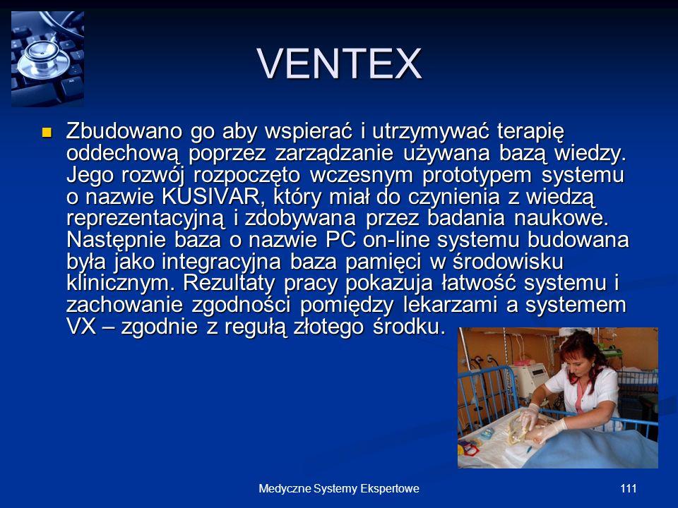 111Medyczne Systemy Ekspertowe VENTEX Zbudowano go aby wspierać i utrzymywać terapię oddechową poprzez zarządzanie używana bazą wiedzy. Jego rozwój ro