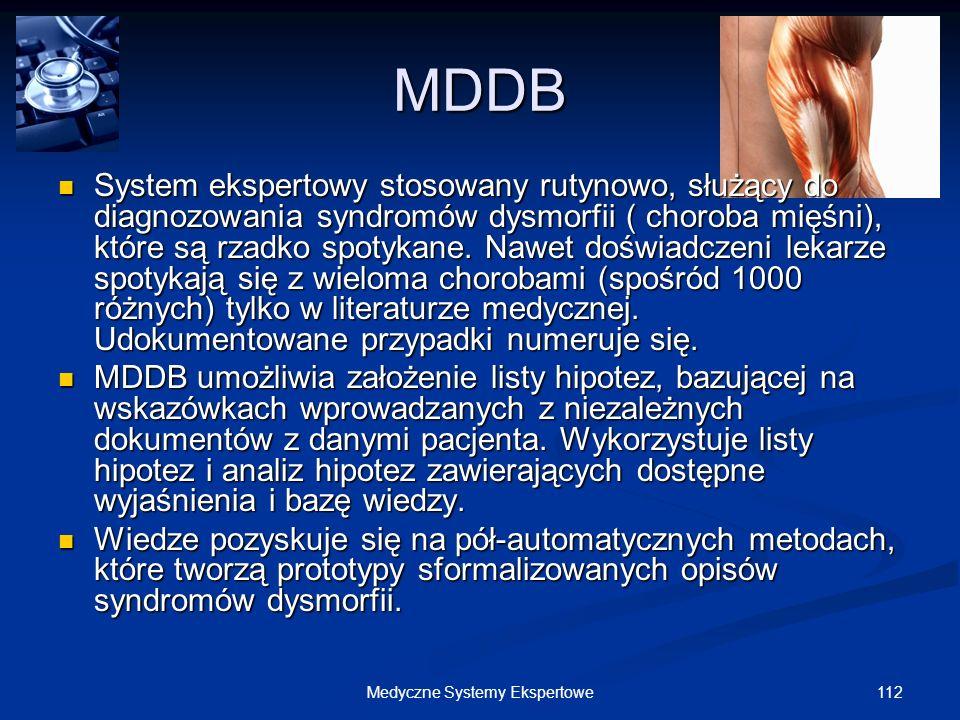 112Medyczne Systemy Ekspertowe MDDB System ekspertowy stosowany rutynowo, służący do diagnozowania syndromów dysmorfii ( choroba mięśni), które są rza