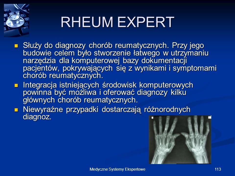 113Medyczne Systemy Ekspertowe RHEUM EXPERT Służy do diagnozy chorób reumatycznych. Przy jego budowie celem było stworzenie łatwego w utrzymaniu narzę