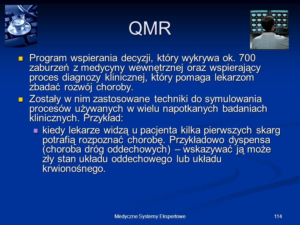 114Medyczne Systemy Ekspertowe QMR Program wspierania decyzji, który wykrywa ok. 700 zaburzeń z medycyny wewnętrznej oraz wspierający proces diagnozy