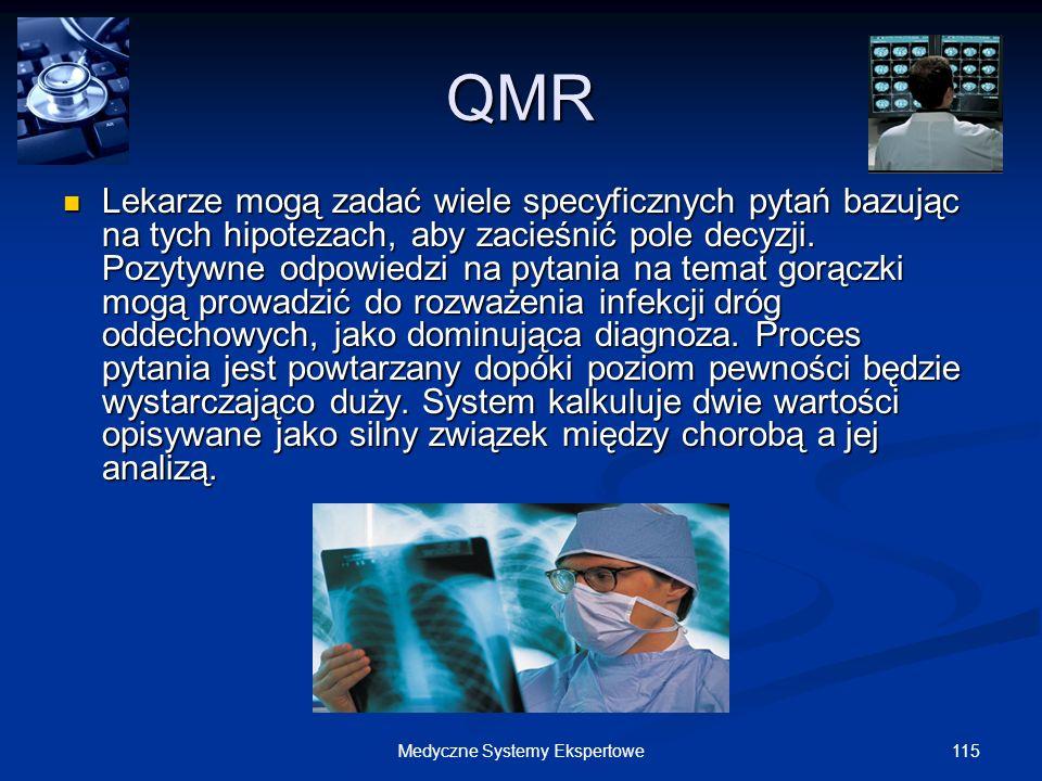 115Medyczne Systemy Ekspertowe QMR Lekarze mogą zadać wiele specyficznych pytań bazując na tych hipotezach, aby zacieśnić pole decyzji. Pozytywne odpo