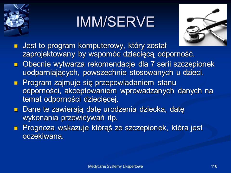 116Medyczne Systemy Ekspertowe IMM/SERVE Jest to program komputerowy, który został zaprojektowany by wspomóc dziecięcą odporność. Jest to program komp