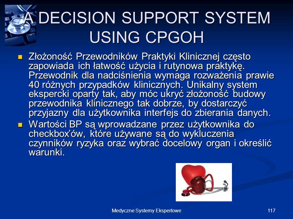 117Medyczne Systemy Ekspertowe A DECISION SUPPORT SYSTEM USING CPGOH Złożoność Przewodników Praktyki Klinicznej często zapowiada ich łatwość użycia i