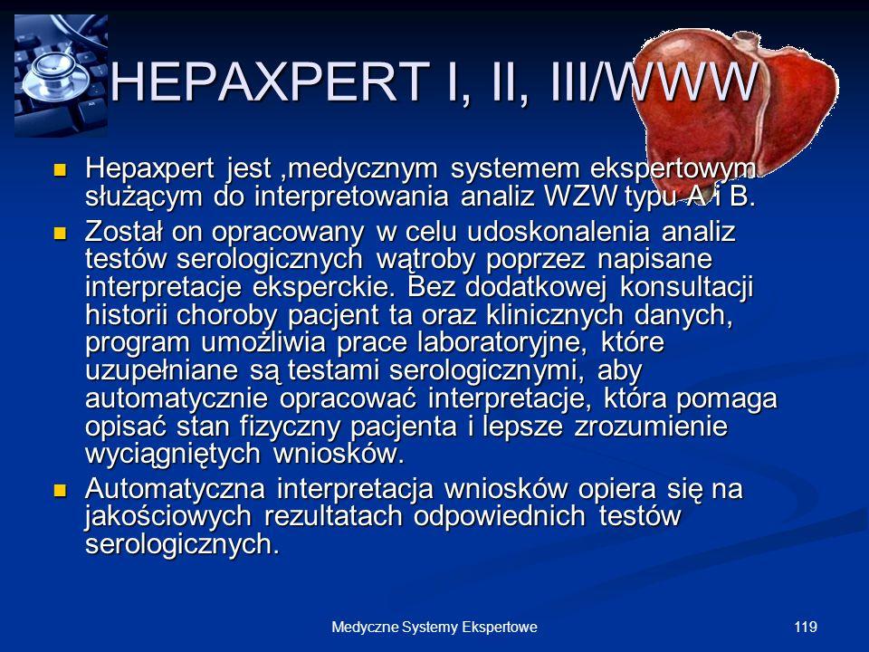 119Medyczne Systemy Ekspertowe HEPAXPERT I, II, III/WWW Hepaxpert jest,medycznym systemem ekspertowym służącym do interpretowania analiz WZW typu A i
