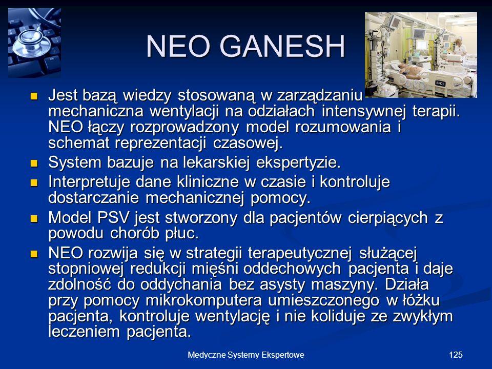125Medyczne Systemy Ekspertowe NEO GANESH Jest bazą wiedzy stosowaną w zarządzaniu mechaniczna wentylacji na odziałach intensywnej terapii. NEO łączy