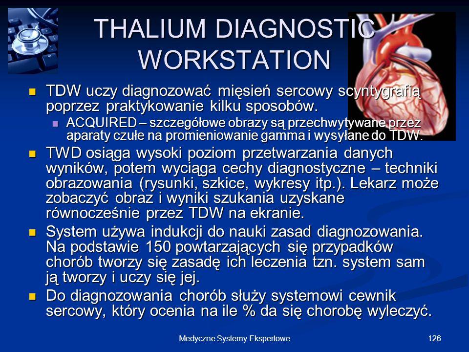 126Medyczne Systemy Ekspertowe THALIUM DIAGNOSTIC WORKSTATION TDW uczy diagnozować mięsień sercowy scyntygrafią poprzez praktykowanie kilku sposobów.