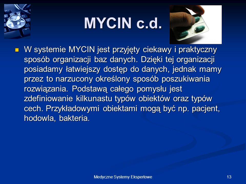 13Medyczne Systemy Ekspertowe MYCIN c.d. W systemie MYCIN jest przyjęty ciekawy i praktyczny sposób organizacji baz danych. Dzięki tej organizacji pos