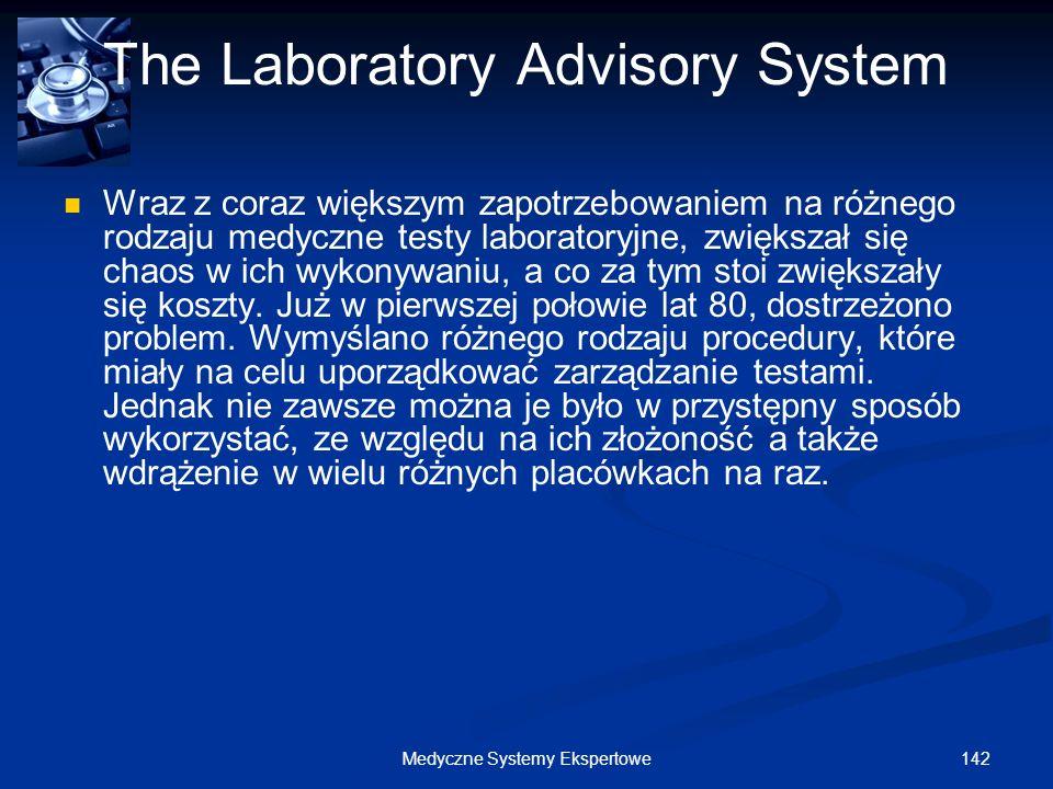 142Medyczne Systemy Ekspertowe The Laboratory Advisory System Wraz z coraz większym zapotrzebowaniem na różnego rodzaju medyczne testy laboratoryjne,