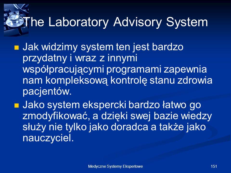 151Medyczne Systemy Ekspertowe The Laboratory Advisory System Jak widzimy system ten jest bardzo przydatny i wraz z innymi współpracującymi programami
