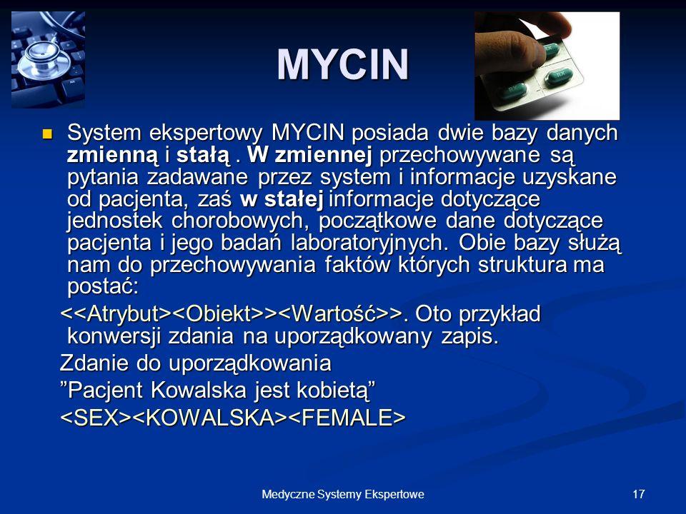 17Medyczne Systemy Ekspertowe System ekspertowy MYCIN posiada dwie bazy danych zmienną i stałą. W zmiennej przechowywane są pytania zadawane przez sys