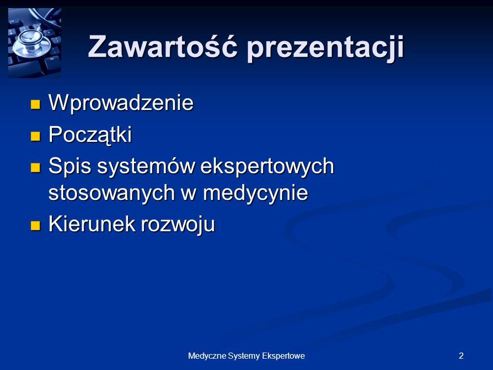 2Medyczne Systemy Ekspertowe Zawartość prezentacji Wprowadzenie Wprowadzenie Początki Początki Spis systemów ekspertowych stosowanych w medycynie Spis