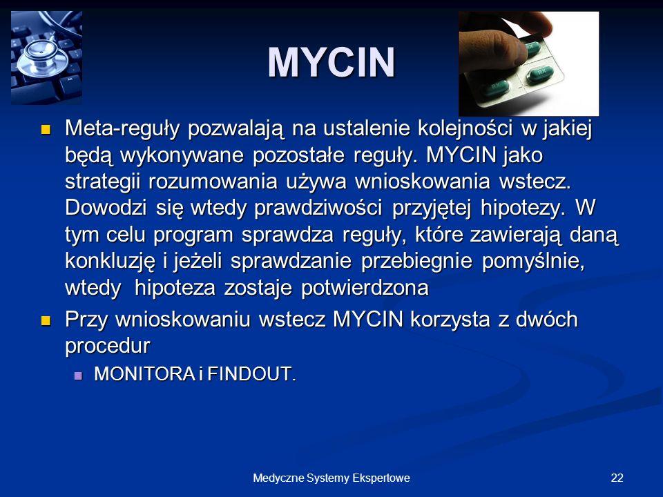 22Medyczne Systemy Ekspertowe Meta-reguły pozwalają na ustalenie kolejności w jakiej będą wykonywane pozostałe reguły. MYCIN jako strategii rozumowani