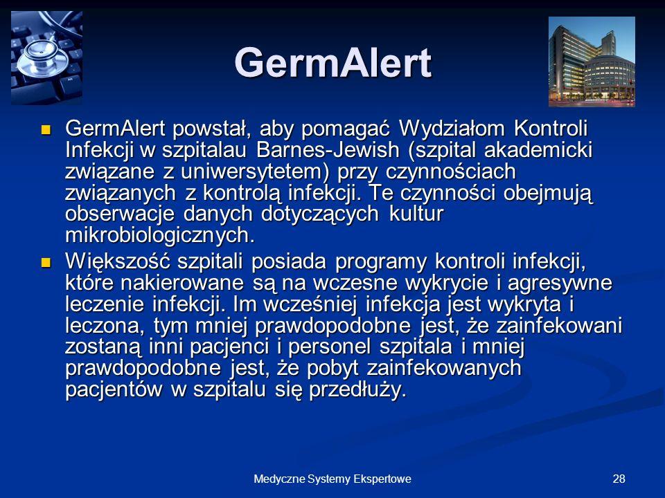 28Medyczne Systemy Ekspertowe GermAlert GermAlert powstał, aby pomagać Wydziałom Kontroli Infekcji w szpitalau Barnes-Jewish (szpital akademicki związ