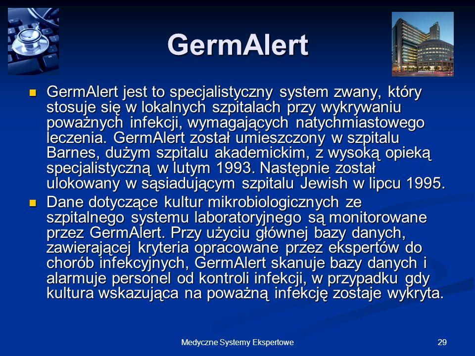 29Medyczne Systemy Ekspertowe GermAlert GermAlert jest to specjalistyczny system zwany, który stosuje się w lokalnych szpitalach przy wykrywaniu poważ