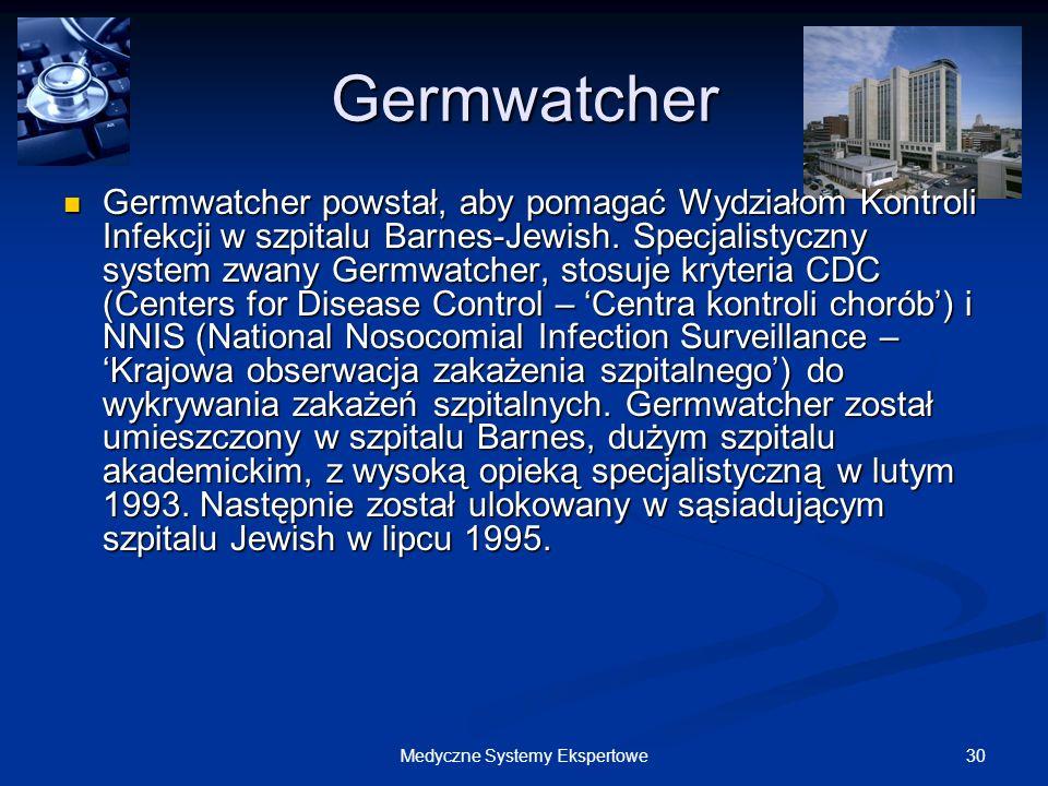 30Medyczne Systemy Ekspertowe Germwatcher Germwatcher powstał, aby pomagać Wydziałom Kontroli Infekcji w szpitalu Barnes-Jewish. Specjalistyczny syste