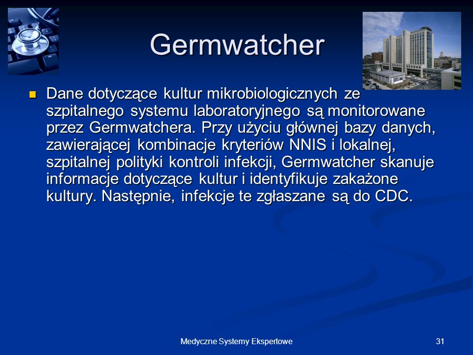 31Medyczne Systemy Ekspertowe Germwatcher Dane dotyczące kultur mikrobiologicznych ze szpitalnego systemu laboratoryjnego są monitorowane przez Germwa
