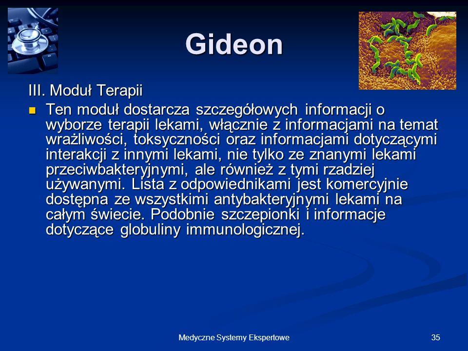 35Medyczne Systemy Ekspertowe Gideon III. Moduł Terapii Ten moduł dostarcza szczegółowych informacji o wyborze terapii lekami, włącznie z informacjami