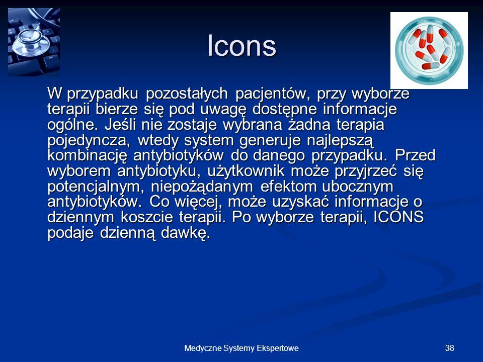 38Medyczne Systemy Ekspertowe Icons W przypadku pozostałych pacjentów, przy wyborze terapii bierze się pod uwagę dostępne informacje ogólne. Jeśli nie