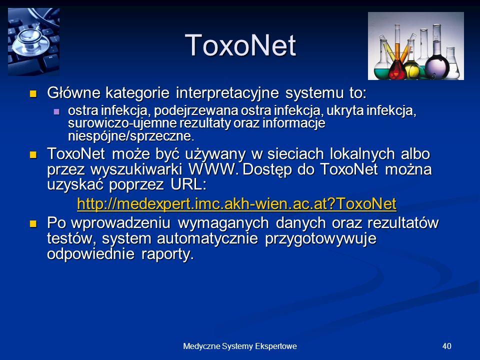 40Medyczne Systemy Ekspertowe ToxoNet Główne kategorie interpretacyjne systemu to: Główne kategorie interpretacyjne systemu to: ostra infekcja, podejr