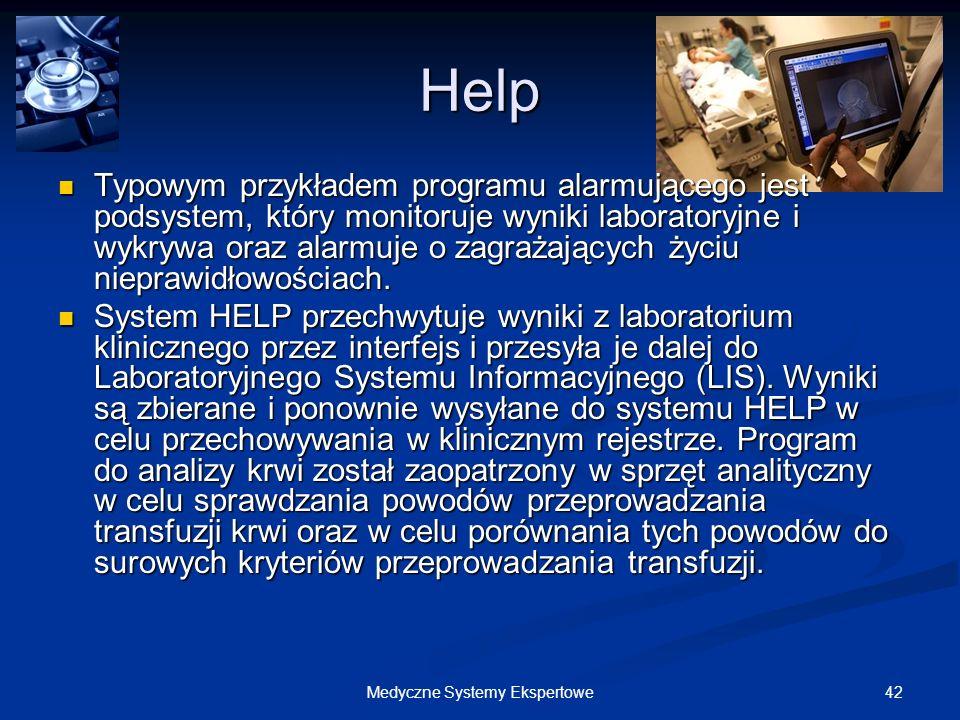 42Medyczne Systemy Ekspertowe Help Typowym przykładem programu alarmującego jest podsystem, który monitoruje wyniki laboratoryjne i wykrywa oraz alarm