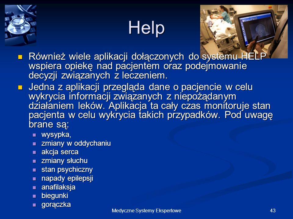 43Medyczne Systemy Ekspertowe Help Również wiele aplikacji dołączonych do systemu HELP wspiera opiekę nad pacjentem oraz podejmowanie decyzji związany