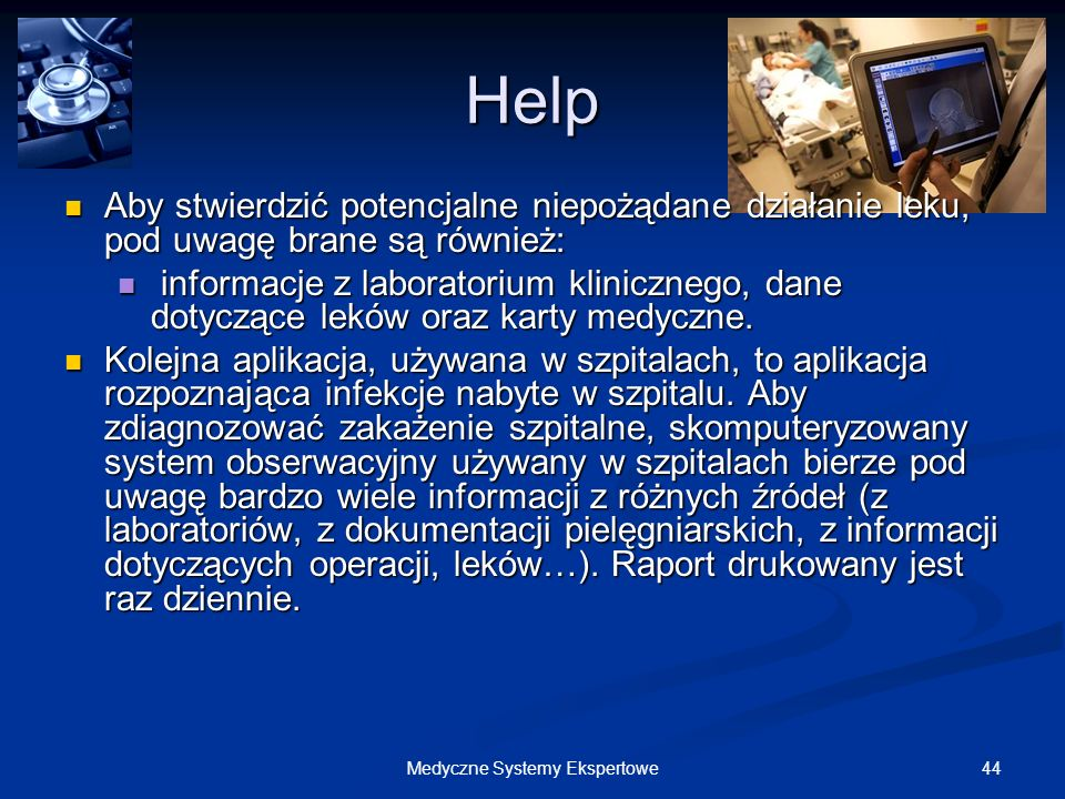 44Medyczne Systemy Ekspertowe Help Aby stwierdzić potencjalne niepożądane działanie leku, pod uwagę brane są również: Aby stwierdzić potencjalne niepo