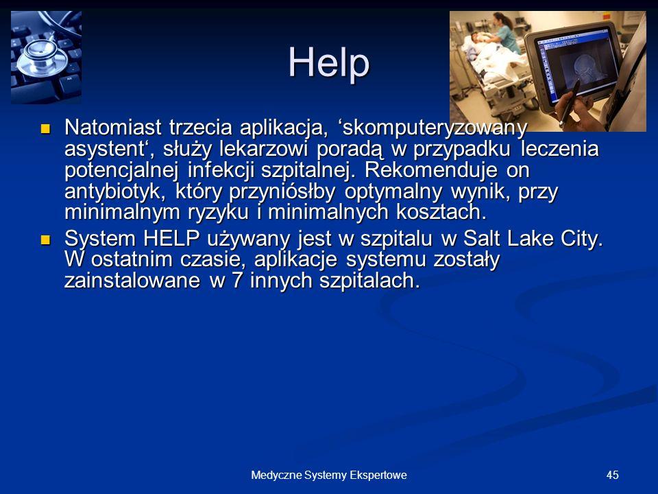 45Medyczne Systemy Ekspertowe Help Natomiast trzecia aplikacja, skomputeryzowany asystent, służy lekarzowi poradą w przypadku leczenia potencjalnej in