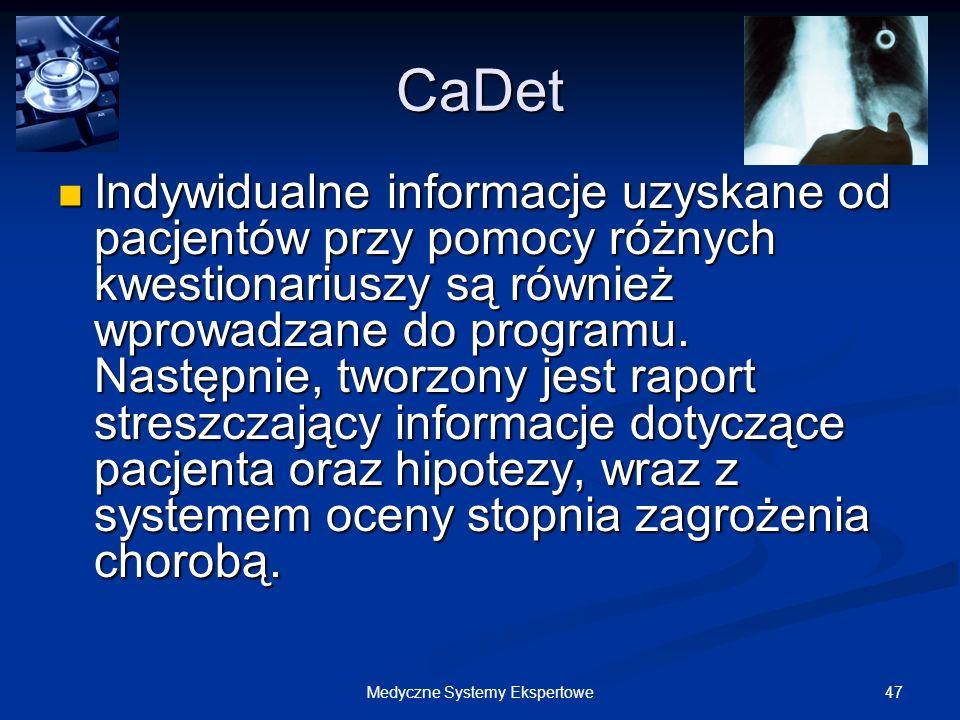 47Medyczne Systemy Ekspertowe CaDet Indywidualne informacje uzyskane od pacjentów przy pomocy różnych kwestionariuszy są również wprowadzane do progra
