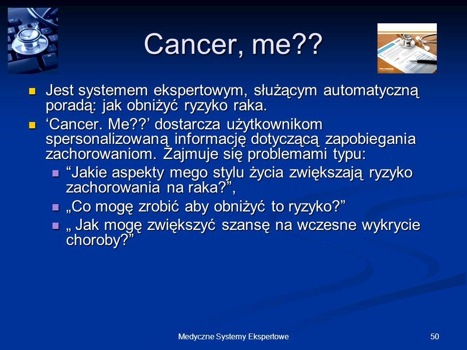 50Medyczne Systemy Ekspertowe Cancer, me?? Jest systemem ekspertowym, służącym automatyczną poradą: jak obniżyć ryzyko raka. Jest systemem ekspertowym