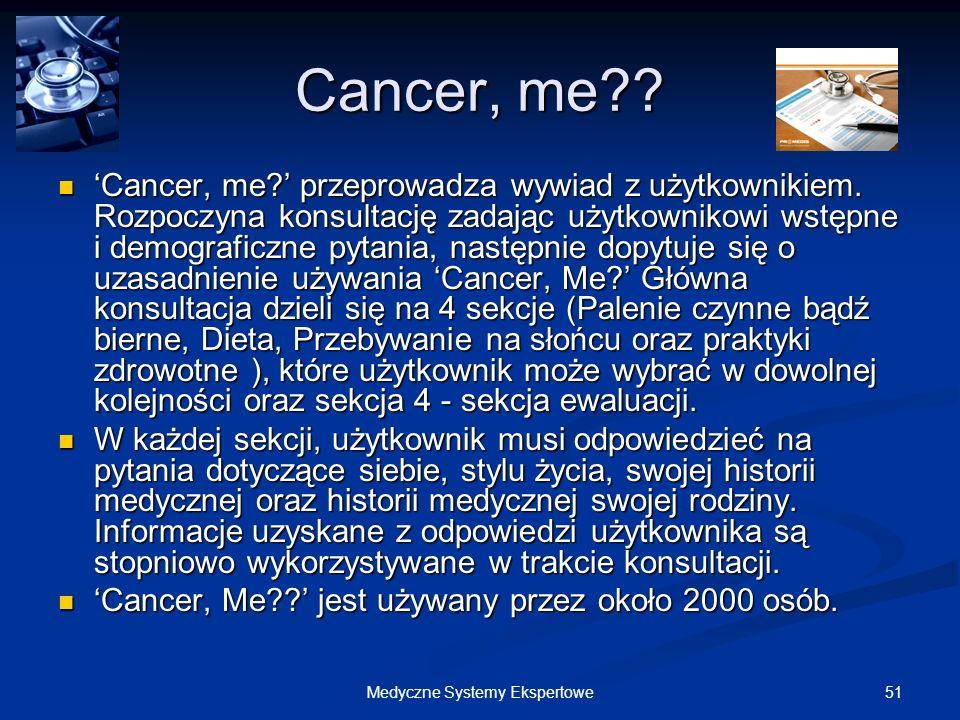 51Medyczne Systemy Ekspertowe Cancer, me?? Cancer, me? przeprowadza wywiad z użytkownikiem. Rozpoczyna konsultację zadając użytkownikowi wstępne i dem
