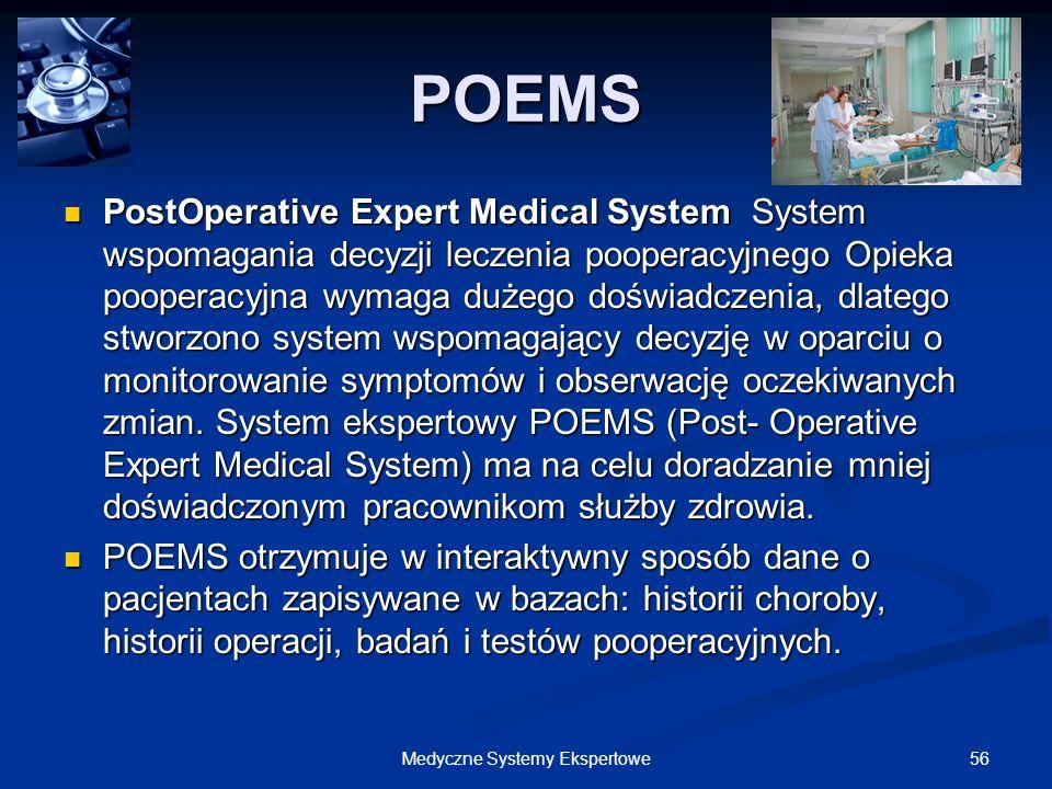 56Medyczne Systemy Ekspertowe POEMS PostOperative Expert Medical System System wspomagania decyzji leczenia pooperacyjnego Opieka pooperacyjna wymaga