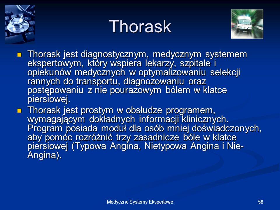 58Medyczne Systemy Ekspertowe Thorask Thorask jest diagnostycznym, medycznym systemem ekspertowym, który wspiera lekarzy, szpitale i opiekunów medyczn