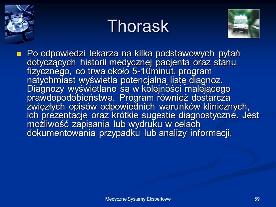 59Medyczne Systemy Ekspertowe Thorask Po odpowiedzi lekarza na kilka podstawowych pytań dotyczących historii medycznej pacjenta oraz stanu fizycznego,