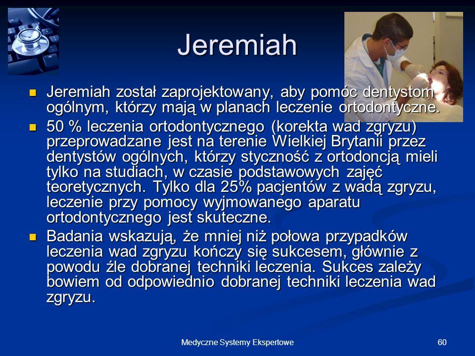 60Medyczne Systemy Ekspertowe Jeremiah Jeremiah został zaprojektowany, aby pomóc dentystom ogólnym, którzy mają w planach leczenie ortodontyczne. Jere