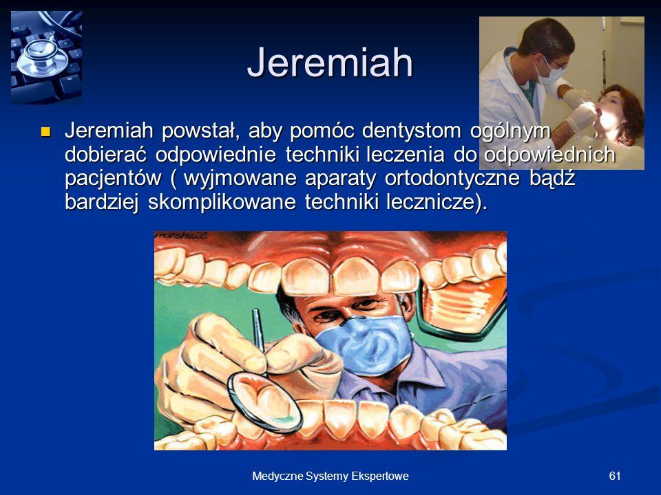 61Medyczne Systemy Ekspertowe Jeremiah Jeremiah powstał, aby pomóc dentystom ogólnym dobierać odpowiednie techniki leczenia do odpowiednich pacjentów