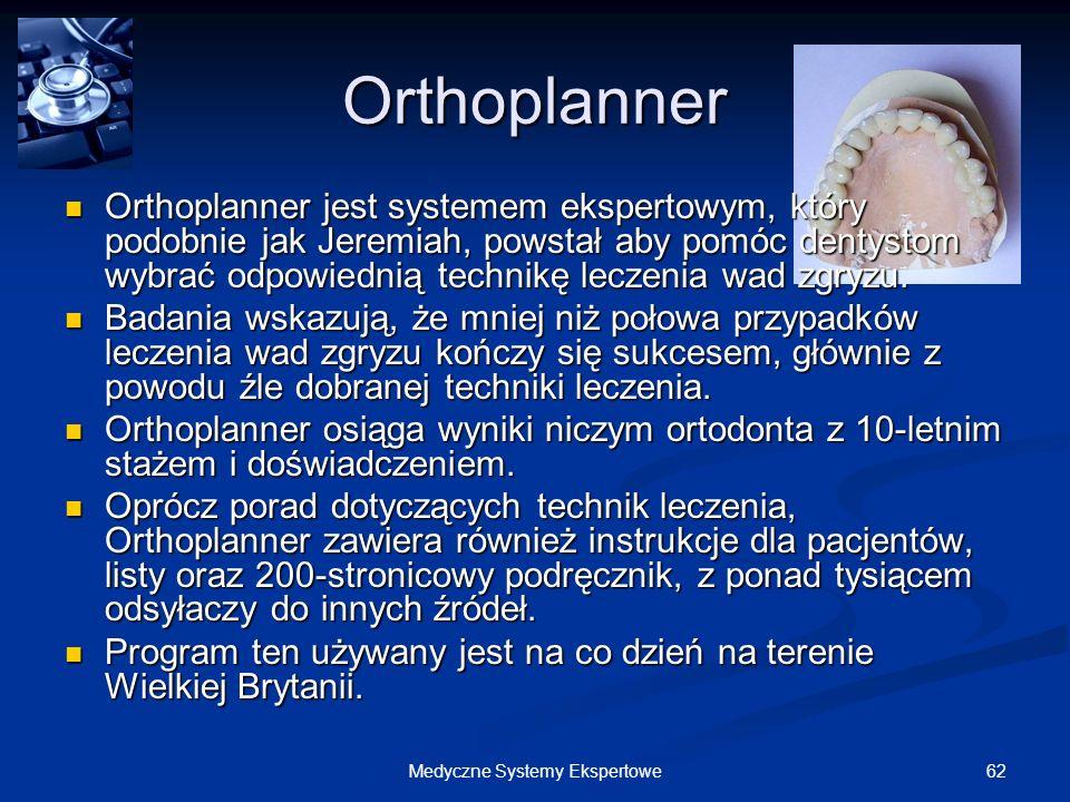62Medyczne Systemy Ekspertowe Orthoplanner Orthoplanner jest systemem ekspertowym, który podobnie jak Jeremiah, powstał aby pomóc dentystom wybrać odp