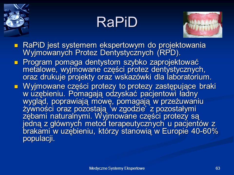63Medyczne Systemy Ekspertowe RaPiD RaPiD jest systemem ekspertowym do projektowania Wyjmowanych Protez Dentystycznych (RPD). RaPiD jest systemem eksp
