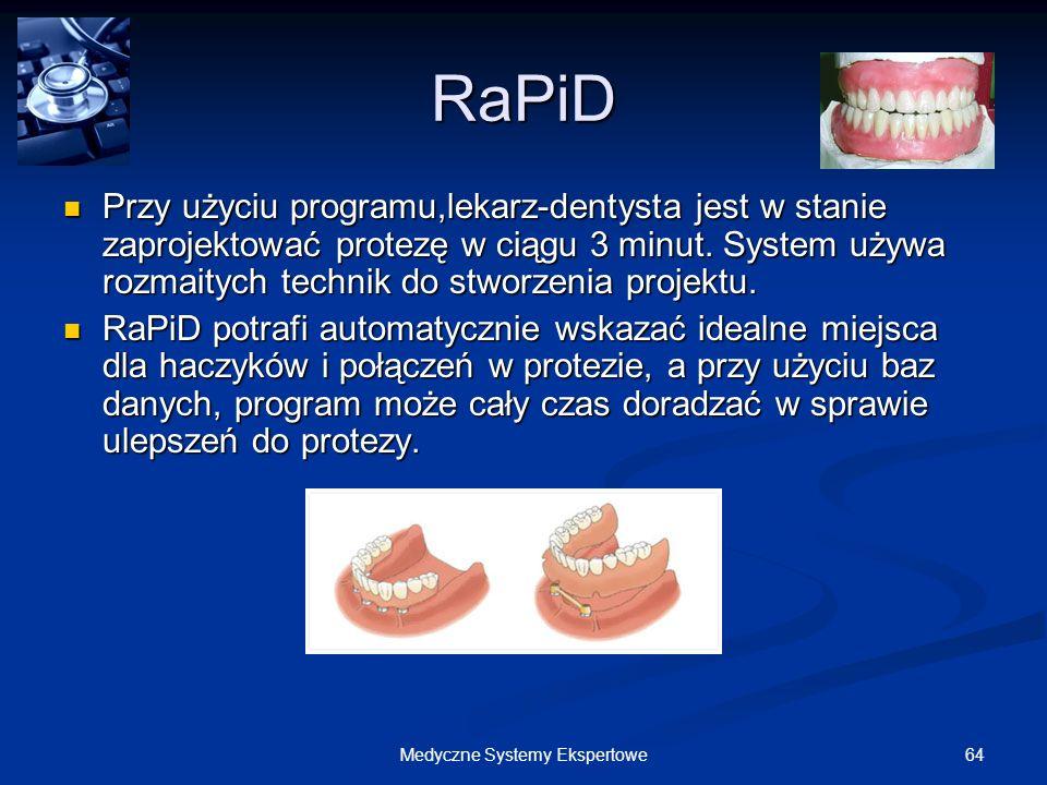 64Medyczne Systemy Ekspertowe RaPiD Przy użyciu programu,lekarz-dentysta jest w stanie zaprojektować protezę w ciągu 3 minut. System używa rozmaitych