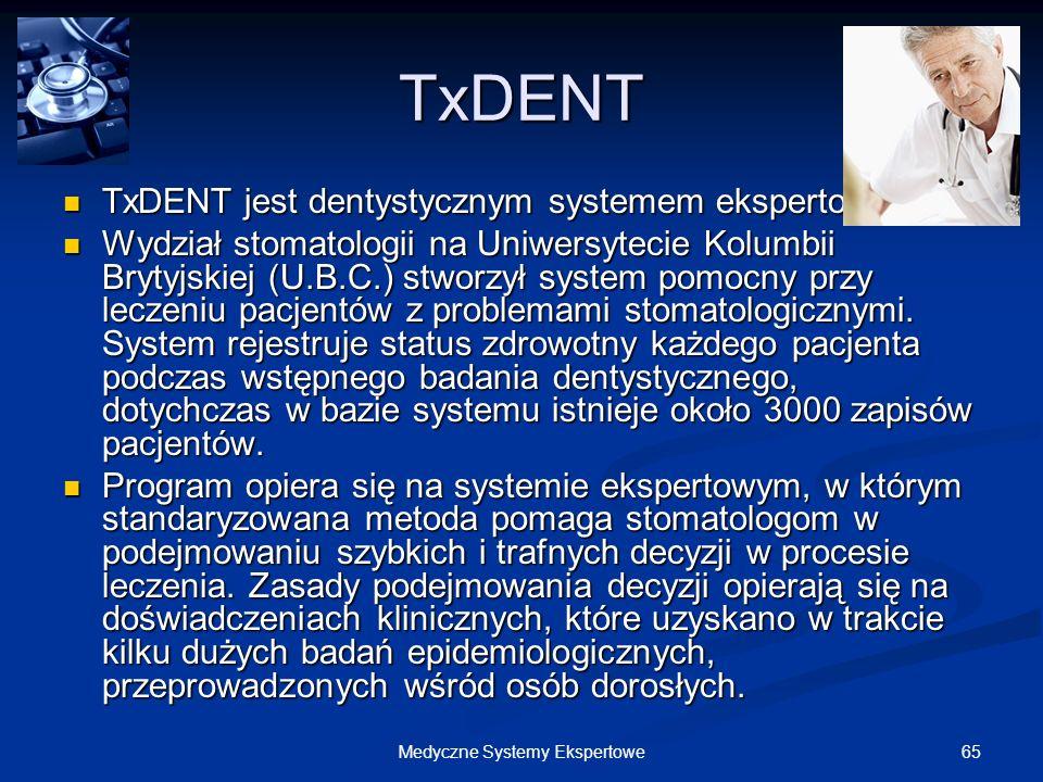 65Medyczne Systemy Ekspertowe TxDENT TxDENT jest dentystycznym systemem ekspertowym. TxDENT jest dentystycznym systemem ekspertowym. Wydział stomatolo